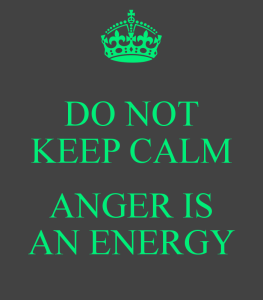 do-not-keep-calm-anger-is-an-energy