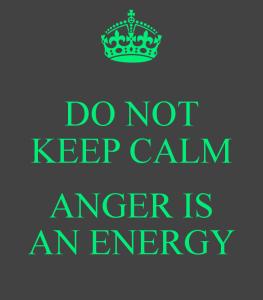 do-not-keep-calm-anger-is-an-energy